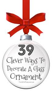 39 ways to decorate a glass ornament clever ornament and decorating
