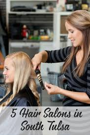 5 hair salons in south tulsa to try