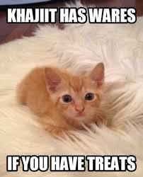 Khajiit Meme - treats for khajiits khajiit khajiit has wares know your meme