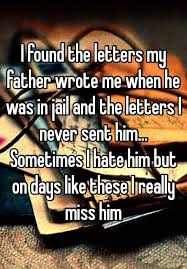i found the letters my father wrote me when he was in jail and the