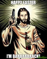 Easter Memes Jesus - happy easter i m baaaaaaaack meme ghetto jesus 79803 memeshappen