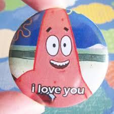 Starfish Meme - very goods i love you patrick starfish meme 1 75 badge