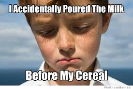 1st World Problems Meme - i accidentally poured the milk before my cereal weknowmemes