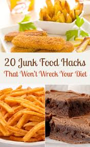 20 junk food hacks that won u0027t wreck your diet junk food food