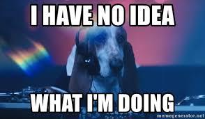 Im A Dj Meme - i have no idea what i m doing dj doggie meme generator