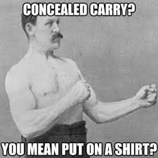 Carry On Meme - concealed carry you mean put on a shirt overly manly man humor