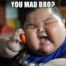 Mad Kid Meme - you mad bro fat chinese kid meme generator