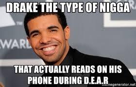 Drake The Type Of Meme - drake the type of nigga that actually reads on his phone during