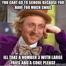 Too Much Swag Meme - you cant go to school because you have too much swag ill take a