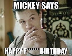 Meme From Shameless - mickey says happy f birthday mickey shameless meme generator
