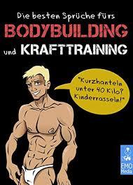 witze und sprüche die besten sprüche fürs bodybuilding und krafttraining slogans