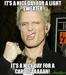 Sweater Meme - it s a nice day for a light sweater it s a nice day for a