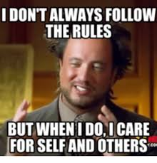 But When I Do Meme - i don t always follow the rules but when i do i care for self and