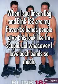 Blink 182 Meme - i say green day and blink 182 are my favorite bands people give this