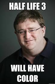 Half Life 3 Confirmed Meme - gabe newell half life 3 confirmed
