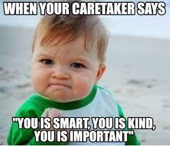 Kind Meme - meme maker when your caretaker says you is smart you is kind you