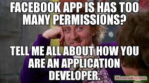 Application Meme - facebook app is has too many permissions tell me all about how