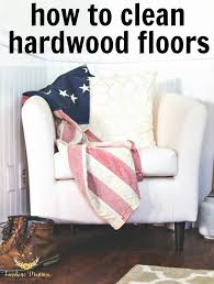 how to get hardwood floors clean cleaning homemaking and