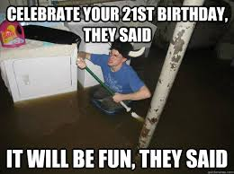 21st Birthday Memes - celebrate your 21st birthday they said it will be fun they said