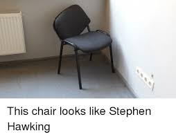 Meme Chair - this chair looks like stephen hawking funny meme on me me