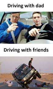 Driving Memes - funny jokes about driving with dad vs driving with friends so