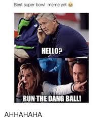 Super Bowl Meme - best super bowl meme yet hello run the dang ball ahhahaha