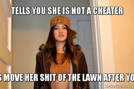 Cheater Meme - tells you she is not a cheater has three guys move her shit of the