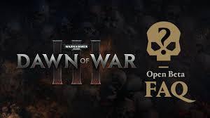 Faq Open Beta Faq Dawn Of War