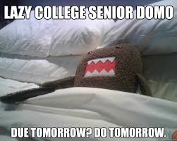 Domo Meme - lazy college senior domo due tomorrow do tomorrow lazy college