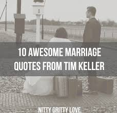 wedding quotes journey 10 awesome marriage quotes from tim keller