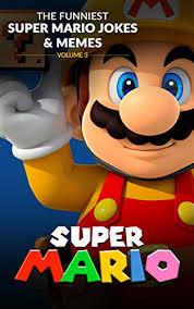 Super Mario Memes - super mario the funniest super mario jokes memes volume 3