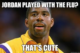jordan played with the flu that s cute magic johnson quickmeme
