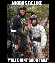 Niggas Be Like Memes - 23 very funny paintball meme images and pictures of all the time