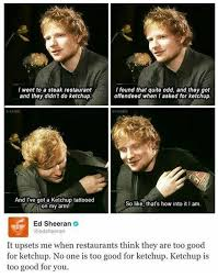 Bet Meme - bet you didn t know that ed sheeran is crazy over ketchup haha