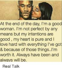 A Good Woman Meme - at the end of the day i m a good woman i m not perfect by any means
