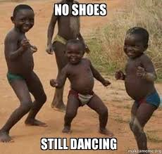 I Make Shoes Meme - no shoes still dancing dancing black kids make a meme