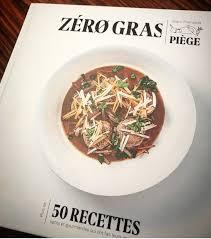 cuisine sans graisse zéro gras le nouveau livre du chef jean françois piège sans gras