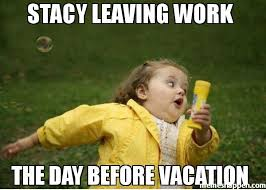 Stacy Meme - stacy leaving work the day before vacation meme 34687 jpg 600