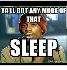 Meme Generators - yallgotany more of that sleep meme generator meme on me me