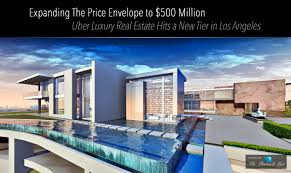 expanding the price envelope to 500 million u2013 uber luxury real