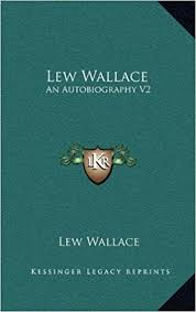 lew wallace autobiography lew wallace an autobiography v2 lew wallace 9781163469828