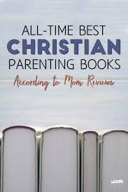 all time best christian parenting books according to reviews