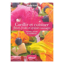 cuisiner les fleurs cueillir et cuisiner fleurs fruits et graines sauvages recettes