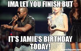 Jamie Meme - ima let you finish but it s jamie s birthday today meme