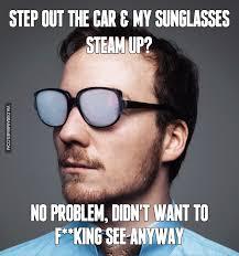 Sun Glasses Meme - step out the car my sunglasses steam up image dubai