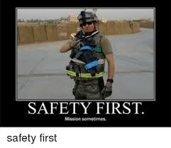 Funny Safety Memes - safety first mission sometimes safety first military meme on me me