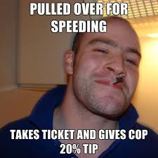 Speeding Meme - pulled over for speeding takes ticket and gives cop 20 tip