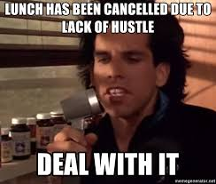Meme Generator Deal With It - lunch has been cancelled due to lack of hustle deal with it ben