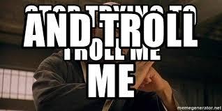 Meme Generator Morpheus - stop trying to troll me and troll me training morpheus meme
