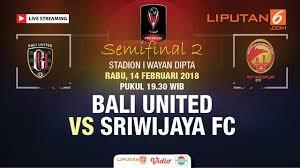 Jadwal Piala Presiden 2018 Jadwal Semifinal Piala Presiden 2018 Bali United Vs Sriwijaya